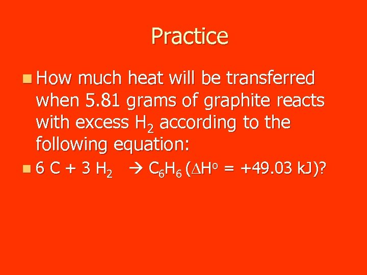 Practice n How much heat will be transferred when 5. 81 grams of graphite