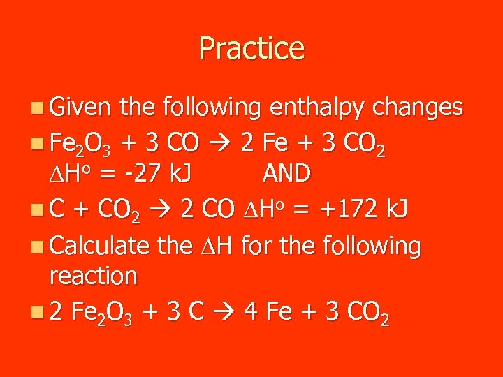 Practice n Given the following enthalpy changes n Fe 2 O 3 + 3