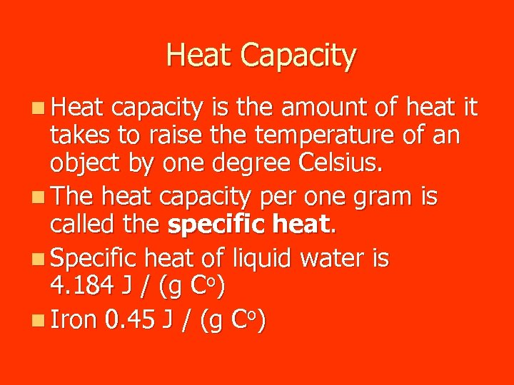 Heat Capacity n Heat capacity is the amount of heat it takes to raise