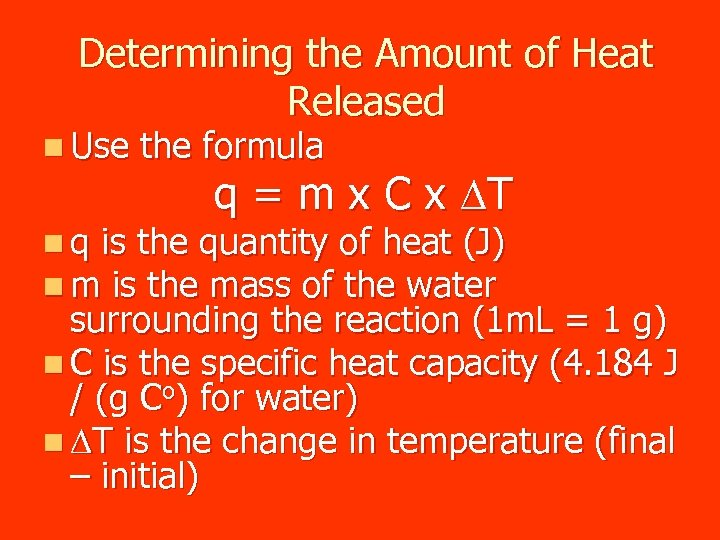 Determining the Amount of Heat Released n Use the formula q = m x