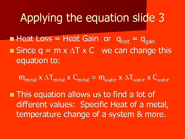 Applying the equation slide 3 n Heat Loss = Heat Gain or qlost =