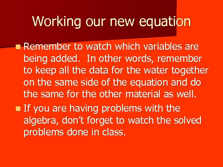 Working our new equation n Remember to watch which variables are being added. In