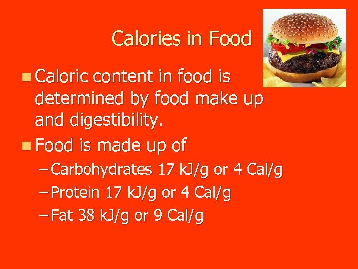 Calories in Food n Caloric content in food is determined by food make up