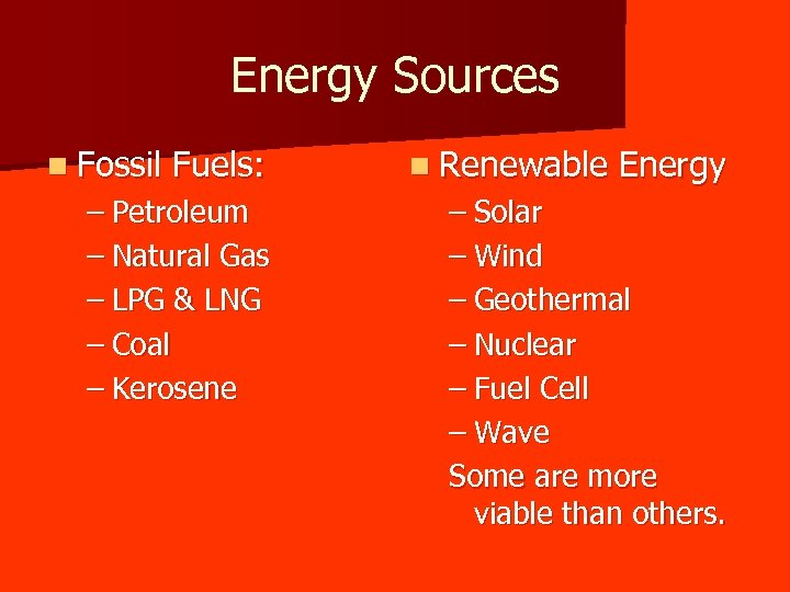 Energy Sources n Fossil Fuels: – Petroleum – Natural Gas – LPG & LNG