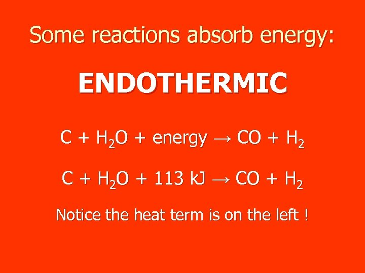 Some reactions absorb energy: ENDOTHERMIC C + H 2 O + energy → CO
