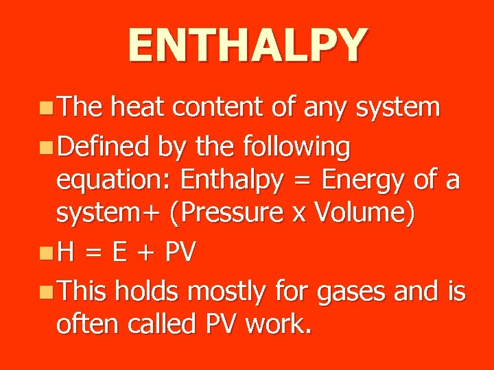 ENTHALPY n The heat content of any system n Defined by the following equation: