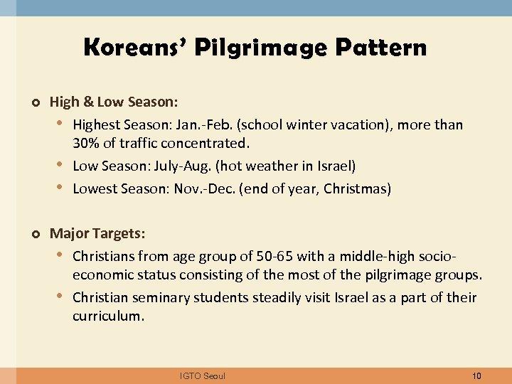 Koreans' Pilgrimage Pattern High & Low Season: • Highest Season: Jan. -Feb. (school winter
