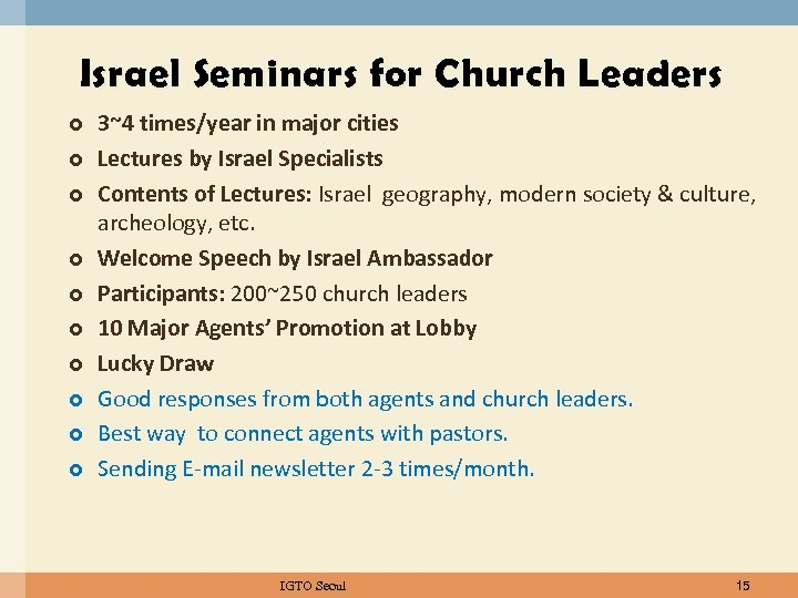 Israel Seminars for Church Leaders 3~4 times/year in major cities Lectures by Israel Specialists