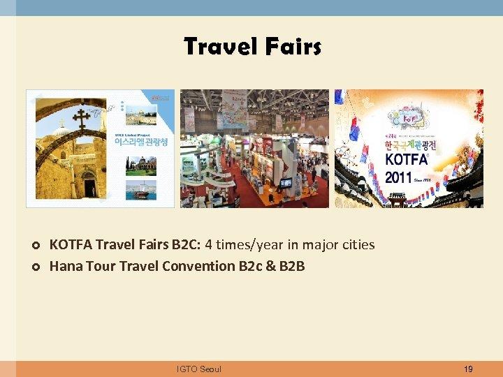 Travel Fairs KOTFA Travel Fairs B 2 C: 4 times/year in major cities Hana