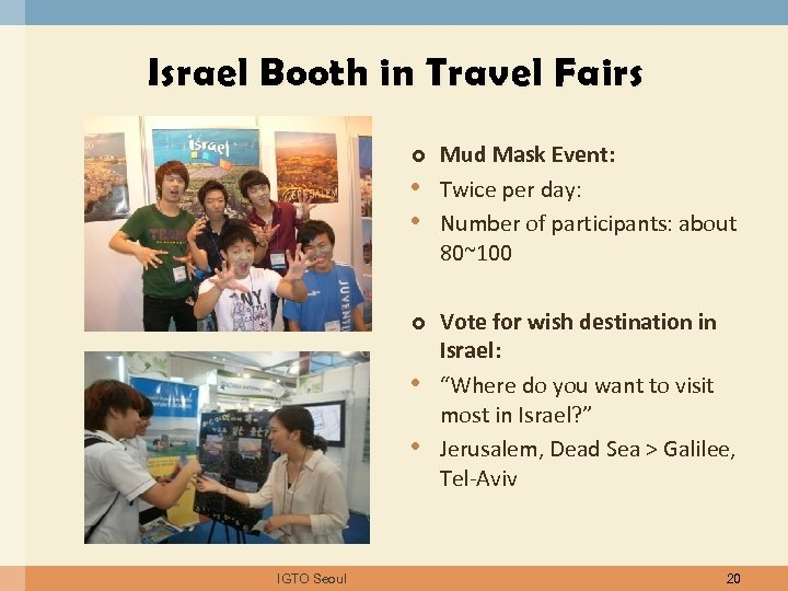 Israel Booth in Travel Fairs • • IGTO Seoul Mud Mask Event: Twice per