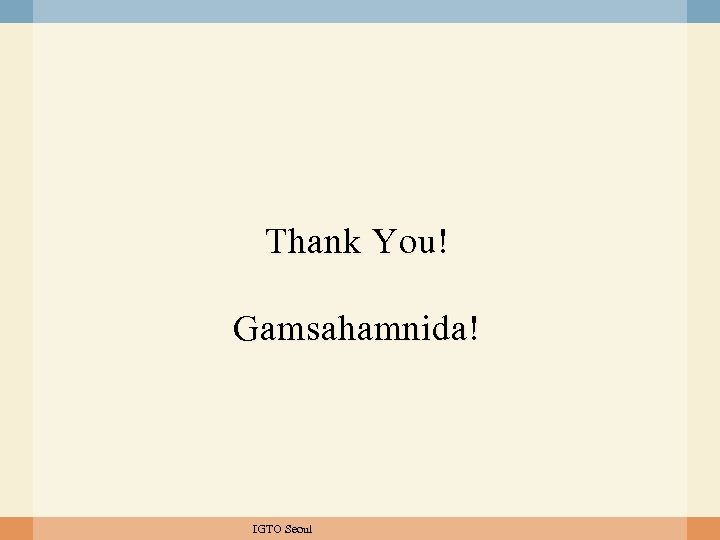 Thank You! Gamsahamnida! IGTO Seoul
