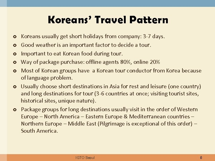 Koreans' Travel Pattern Koreans usually get short holidays from company: 3 -7 days. Good
