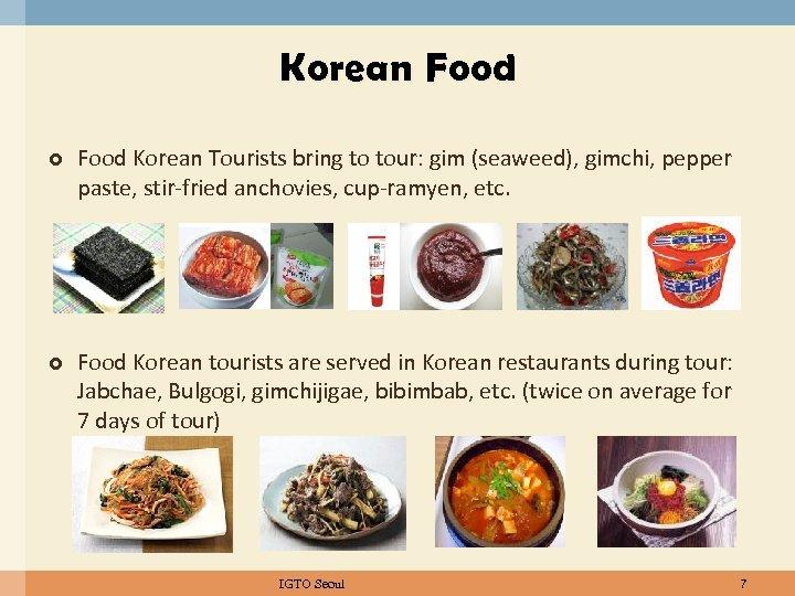 Korean Food Korean Tourists bring to tour: gim (seaweed), gimchi, pepper paste, stir-fried anchovies,