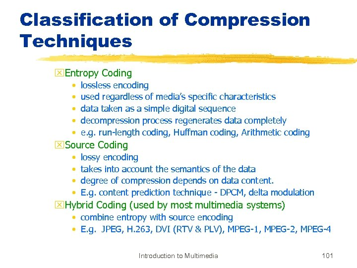 Classification of Compression Techniques x. Entropy Coding • • • lossless encoding used regardless