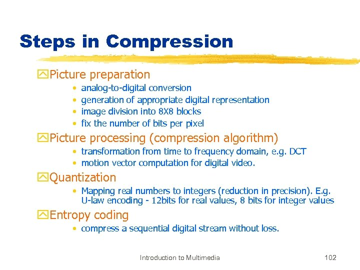 Steps in Compression y. Picture preparation • • analog-to-digital conversion generation of appropriate digital