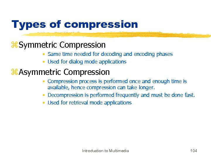 Types of compression z Symmetric Compression • Same time needed for decoding and encoding