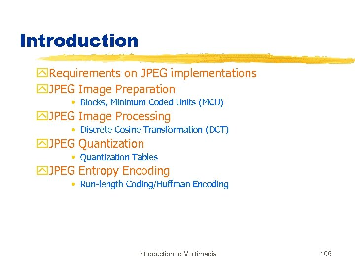 Introduction y. Requirements on JPEG implementations y. JPEG Image Preparation • Blocks, Minimum Coded