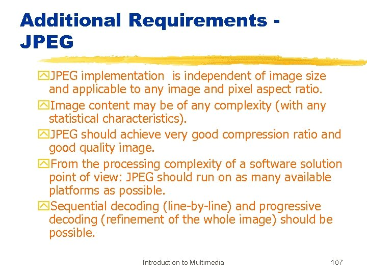 Additional Requirements JPEG y. JPEG implementation is independent of image size and applicable to