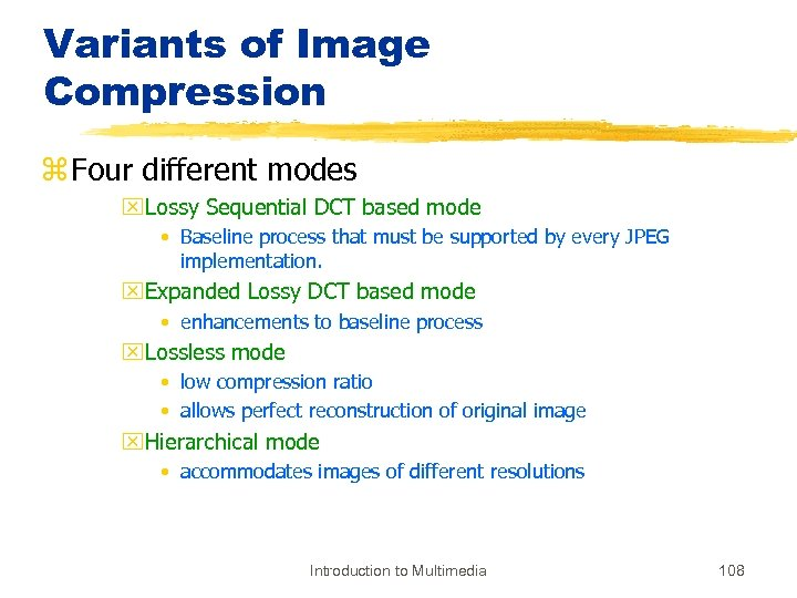 Variants of Image Compression z Four different modes x. Lossy Sequential DCT based mode