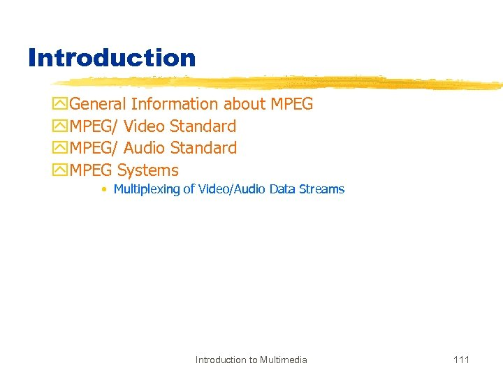 Introduction y. General Information about MPEG y. MPEG/ Video Standard y. MPEG/ Audio Standard