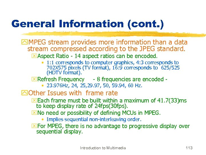 General Information (cont. ) y. MPEG stream provides more information than a data stream