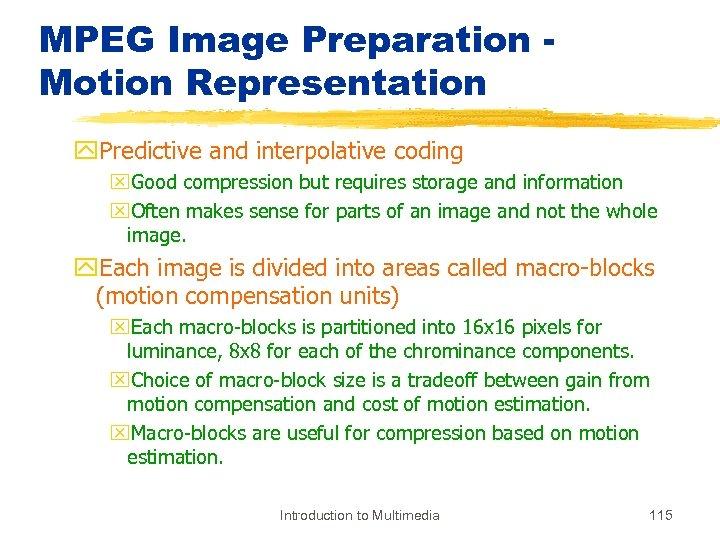 MPEG Image Preparation Motion Representation y. Predictive and interpolative coding x. Good compression but