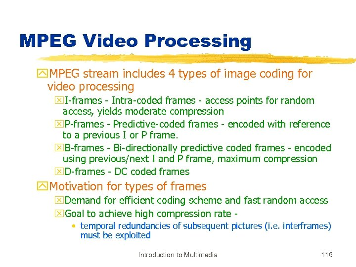 MPEG Video Processing y. MPEG stream includes 4 types of image coding for video