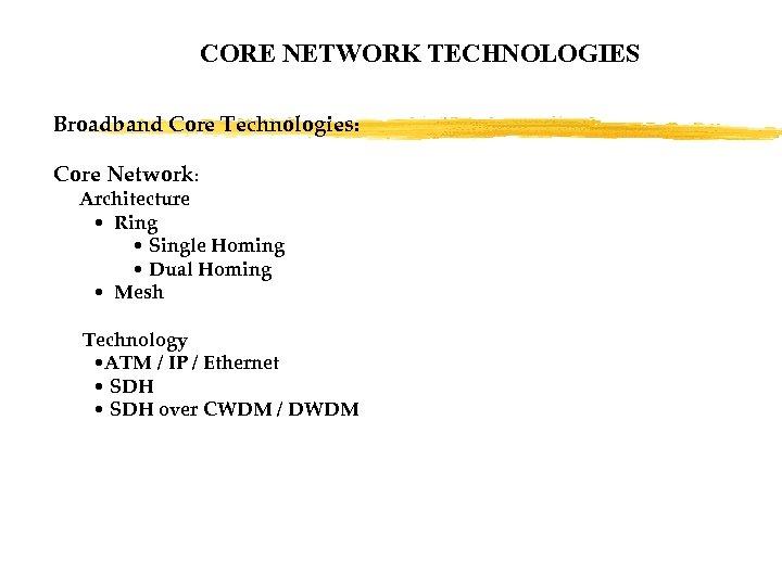 CORE NETWORK TECHNOLOGIES Broadband Core Technologies: Core Network: Architecture • Ring • Single Homing