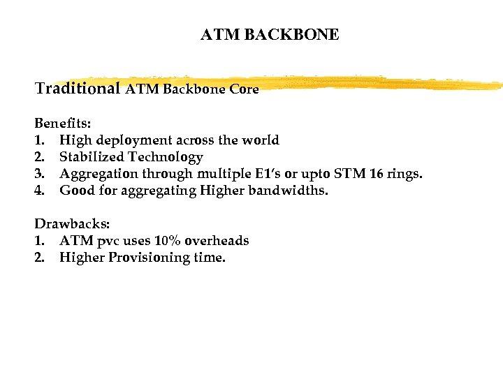 ATM BACKBONE Traditional ATM Backbone Core Benefits: 1. High deployment across the world 2.