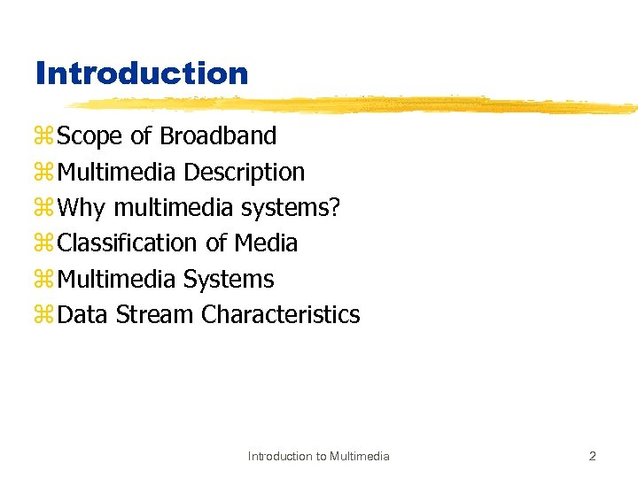 Introduction z Scope of Broadband z Multimedia Description z Why multimedia systems? z Classification