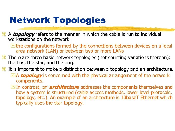 Network Topologies z A topology refers to the manner in which the cable is