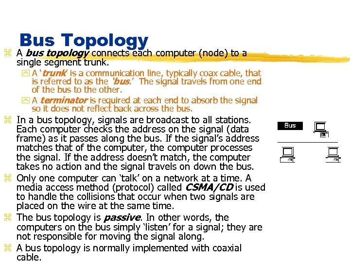 Bus Topology z A bus topology connects each computer (node) to a single segment