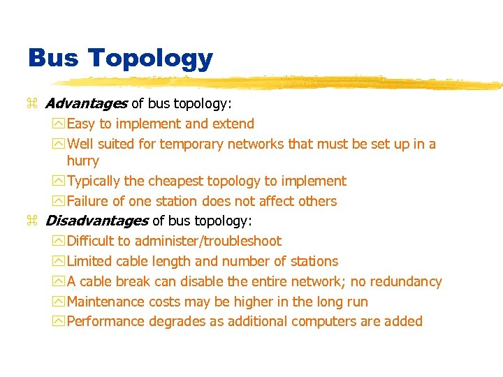 Bus Topology z Advantages of bus topology: y Easy to implement and extend y