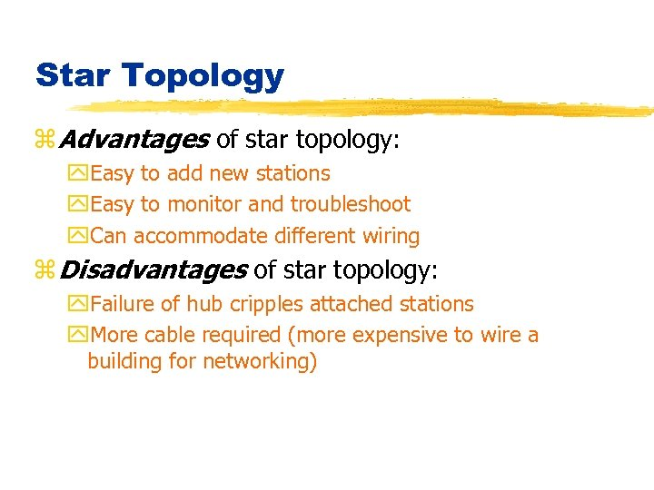 Star Topology z Advantages of star topology: y. Easy to add new stations y.