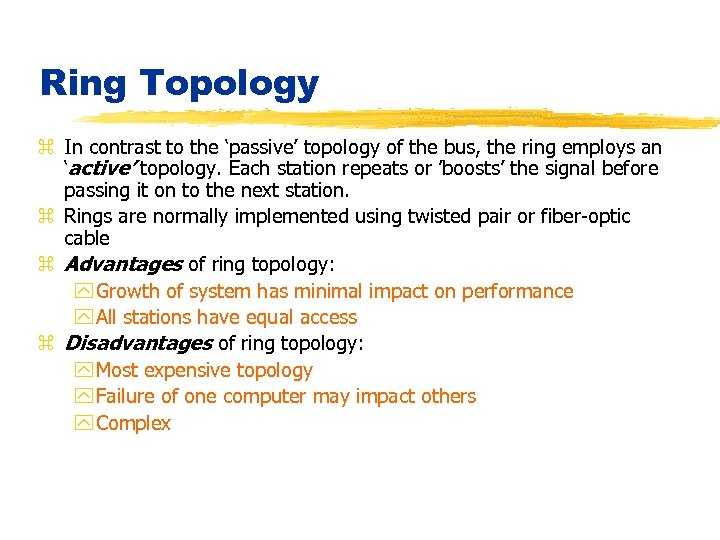 Ring Topology z In contrast to the 'passive' topology of the bus, the ring