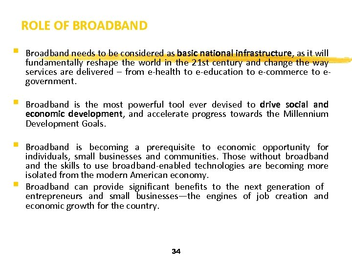 ROLE OF BROADBAND § § Broadband needs to be considered as basic national infrastructure,