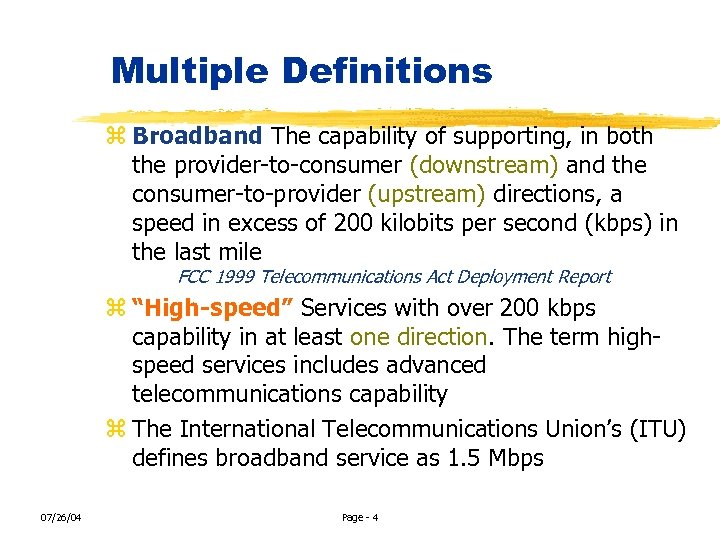 Multiple Definitions z Broadband The capability of supporting, in both the provider-to-consumer (downstream) and