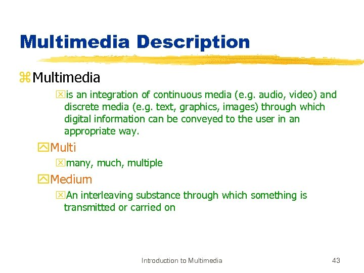 Multimedia Description z Multimedia xis an integration of continuous media (e. g. audio, video)