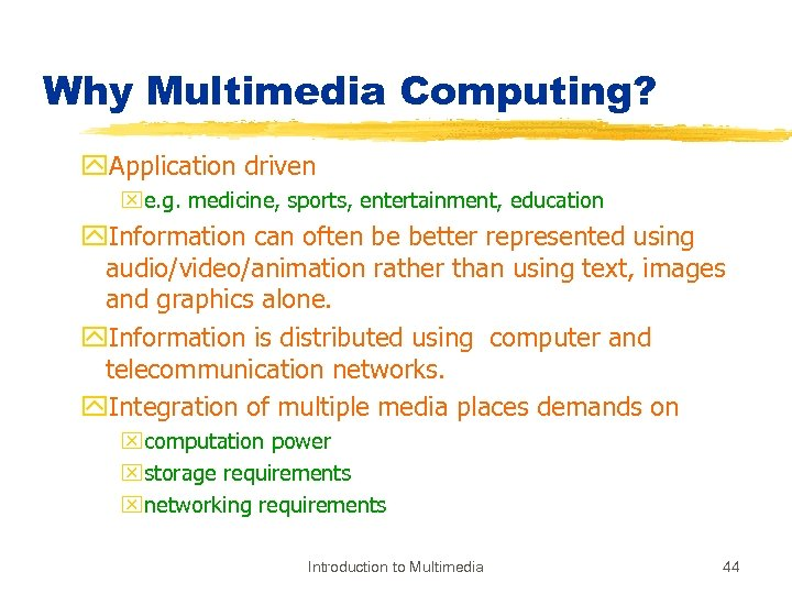 Why Multimedia Computing? y. Application driven xe. g. medicine, sports, entertainment, education y. Information