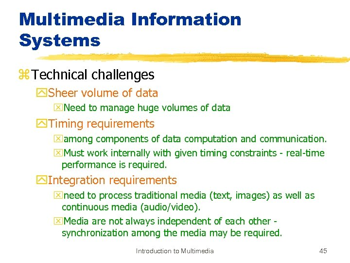 Multimedia Information Systems z Technical challenges y. Sheer volume of data x. Need to