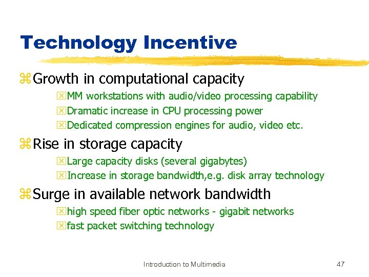 Technology Incentive z Growth in computational capacity x. MM workstations with audio/video processing capability