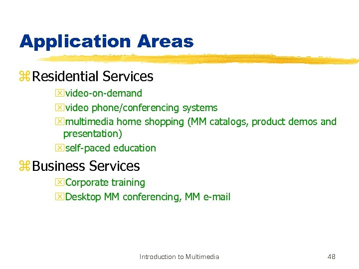Application Areas z Residential Services xvideo-on-demand xvideo phone/conferencing systems xmultimedia home shopping (MM catalogs,