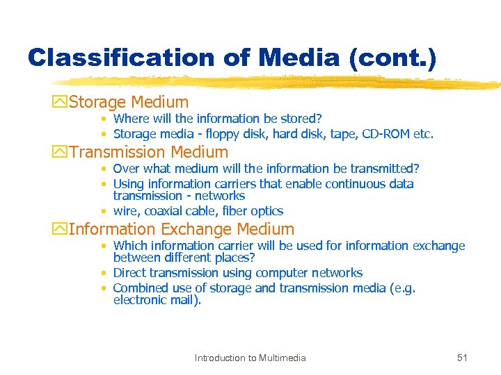 Classification of Media (cont. ) y. Storage Medium • Where will the information be