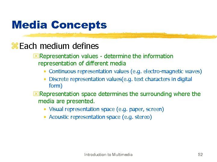 Media Concepts z Each medium defines x. Representation values - determine the information representation