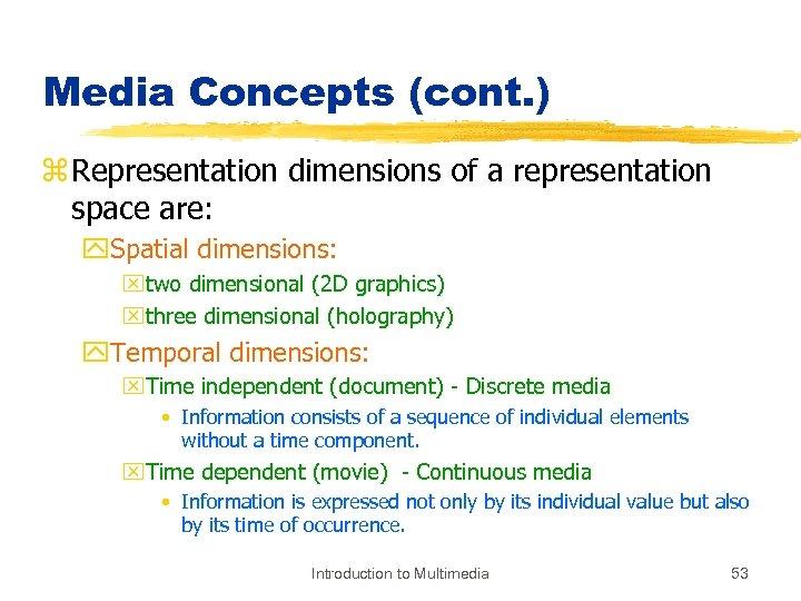 Media Concepts (cont. ) z Representation dimensions of a representation space are: y. Spatial