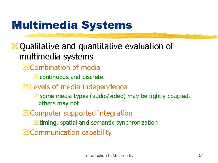 Multimedia Systems z Qualitative and quantitative evaluation of multimedia systems y. Combination of media