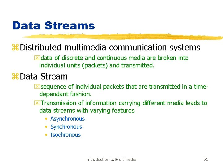 Data Streams z Distributed multimedia communication systems xdata of discrete and continuous media are