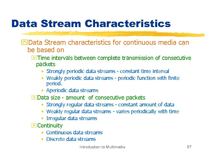 Data Stream Characteristics y. Data Stream characteristics for continuous media can be based on