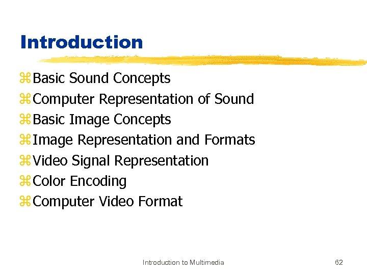 Introduction z Basic Sound Concepts z Computer Representation of Sound z Basic Image Concepts