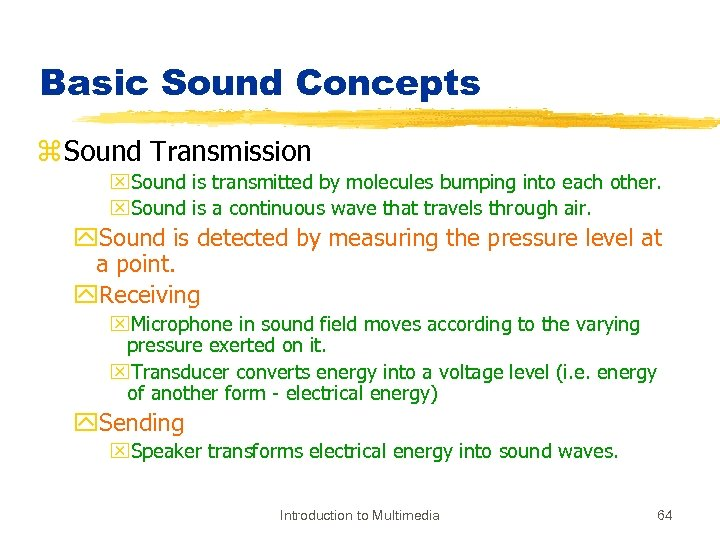Basic Sound Concepts z Sound Transmission x. Sound is transmitted by molecules bumping into
